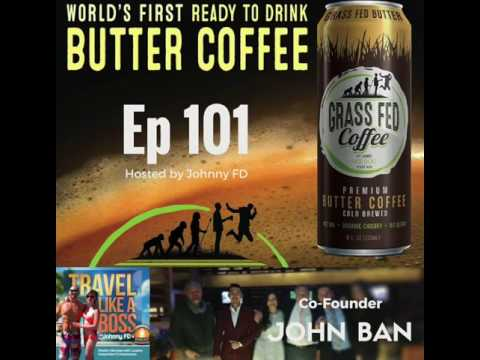 Ep 101 - Owner of Grass Fed Butter Coffee, Entrepreneur John Ban