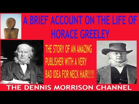 A BRIEF ACCOUNT ON THE LIFE OF HORACE GREELEY - 1909