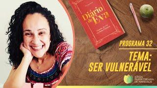 Ser Vulnerável | Diário de Eva | IPP TV