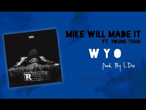 Mike Will Made It Ft. Young Thug WYO Instrumental (Re-Prod By. L.Dre)
