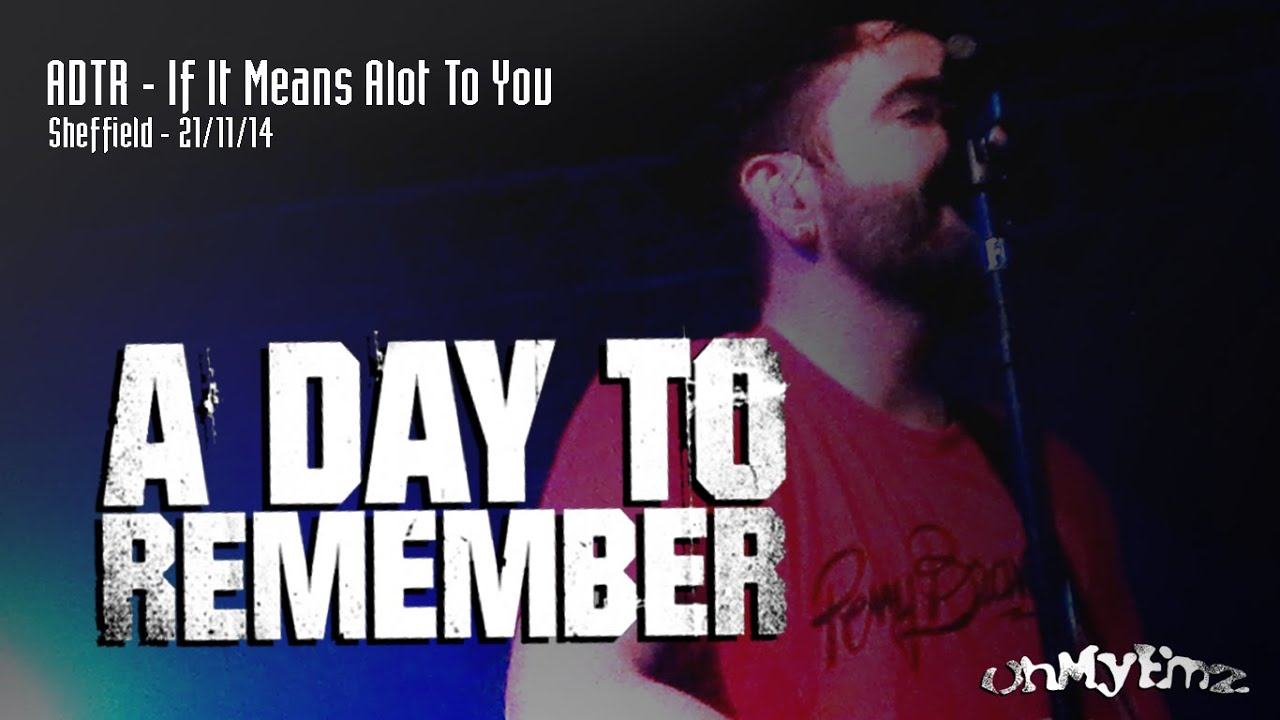 A Day To Remember // If It Means A Lot To You - Live ... A Day To Remember Lyrics If It Means Alot To You