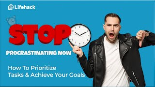 STOP Procrastinating NOW How To Prioritize Tasks Or Else