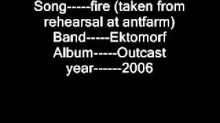 Ektomorf Fire (taken from rehearsal at antfarm)