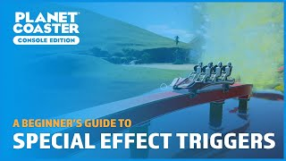 Special Effect Triggers - A Beginner's Guide - Planet Coaster: Console Edition