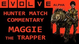 EVOLVE: Maggie the Trapper (Hunters) Gameplay Commentary