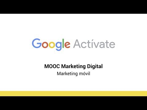 MOOC Marketing Digital - 9.1 Marketing móvil - Google Actívate