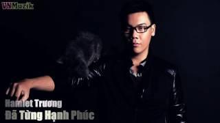 Đã Từng Hạnh Phúc - Hamlet Trương [Video Fanmade]