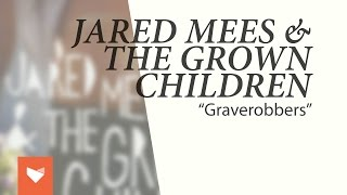 "Jared Mees & The Grown Children - ""Graverobbers"""