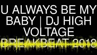 U ALWAYS BE MY BABY BREAKBEAT 2018