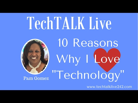 10 Reasons Why I Love Technology