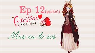 Ep12 (PART1) Corazón de Melón - Mus-cu-lo-sos