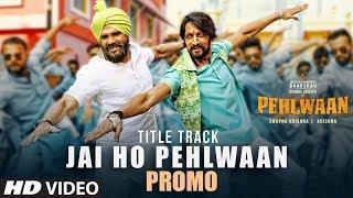 Song Promo Jai Ho Pehlwaan Pehlwaan Hindi Kichcha Sudeepa Suniel Shetty Krishna Arjun Janya