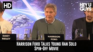 Harrison Ford Talks Young Han Solo Spin Off Movie