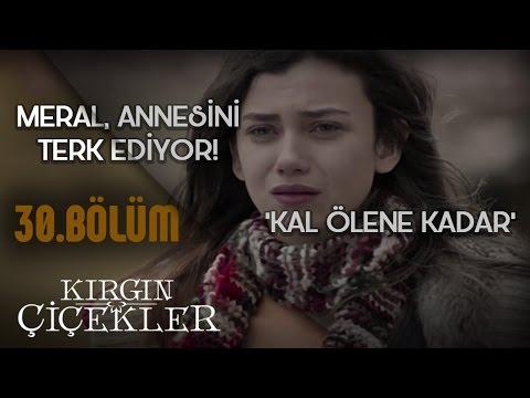Kırgın Çiçekler 30.Bölüm - Kal Ölene Kadar - Meral'in Annesine Vedası ! - Klip