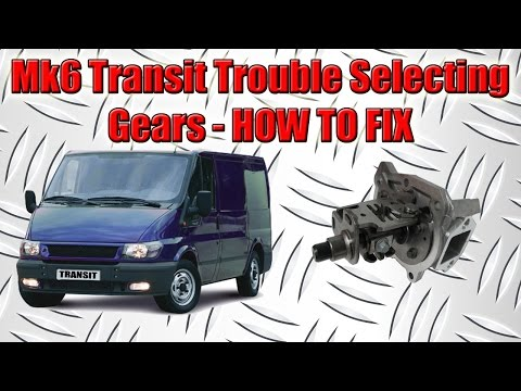 Ford Transit MK6 Gear Selection Problem How To Diagnose Gear Cables Or Gearbox Selector