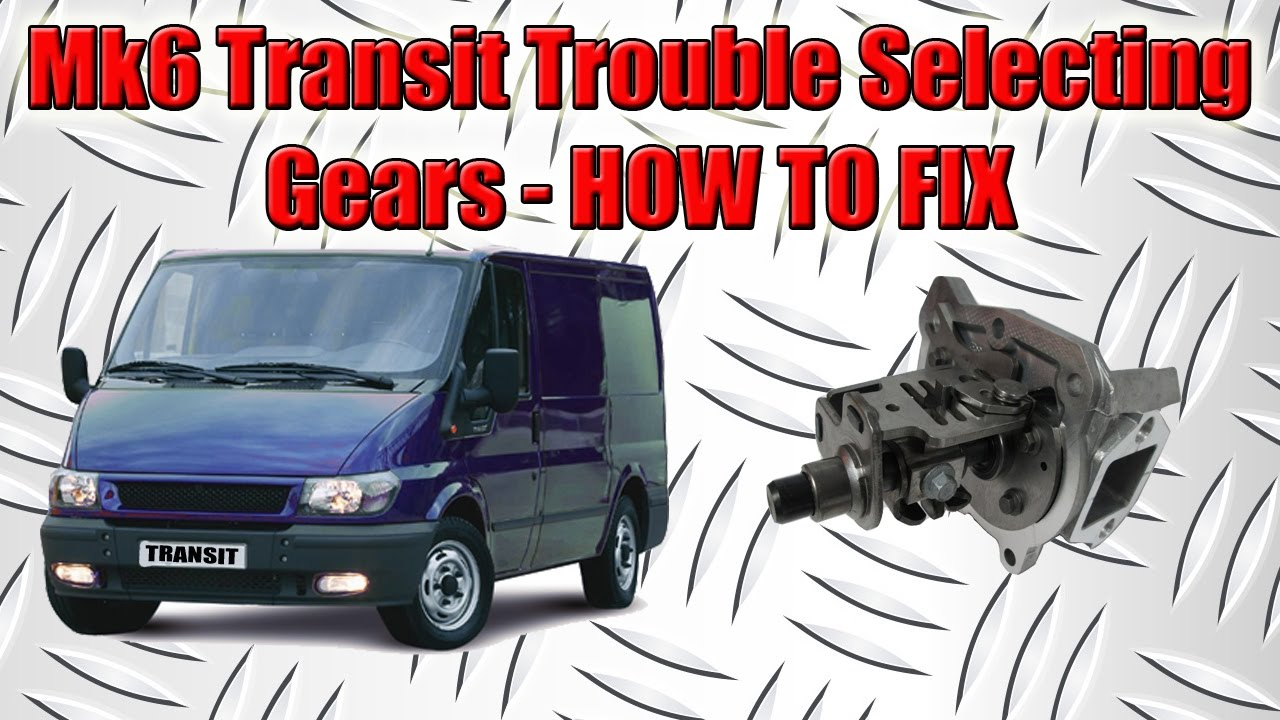 ford transit mk6 gear selection problem how to diagnose gear cables or gearbox selector [ 1280 x 720 Pixel ]