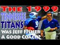 The 1999 Tennessee Titans:  Was Jeff Fisher a Good Coach (The Houston / Tennessee Oilers in the 90s)