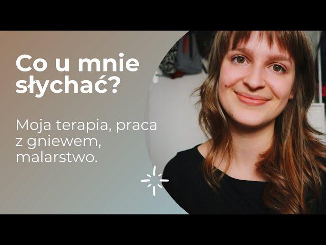 Vlog | Co u mnie słychać? Terapia, gniew i sztuka