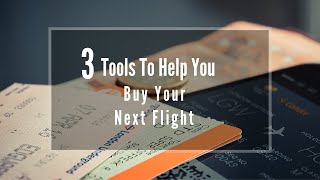3 Tools To Help You Buy Your Next Flight