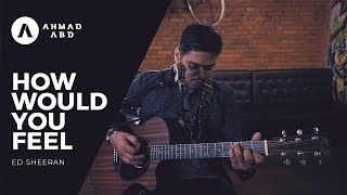 How Would You Feel Ed Sheeran Ahmad Abdul Acoustic Cover