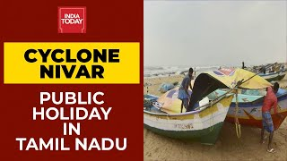Cyclone Nivar: Public Holiday Announced In Tamil Nadu | India Today