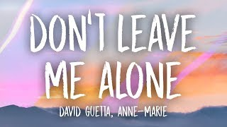 David Guetta Anne Marie Don 39 t Leave Me Alone Lyrics