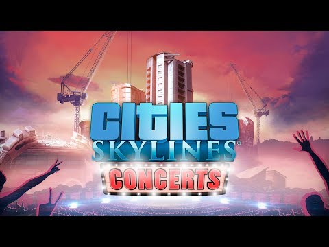 Cities: Skylines - Concerts, Release Trailer