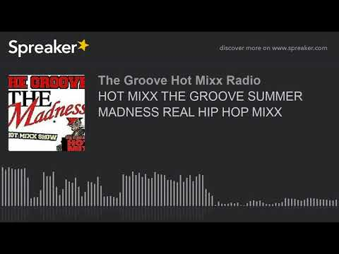 HOT MIXX THE GROOVE SUMMER MADNESS REAL HIP HOP MIXX (part 9 of 12)