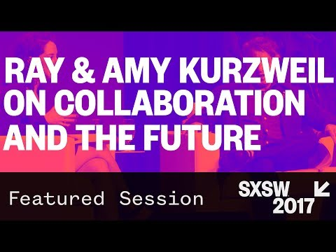 Ray & Amy Kurzweil on Collaboration and the Future - SXSW 2017