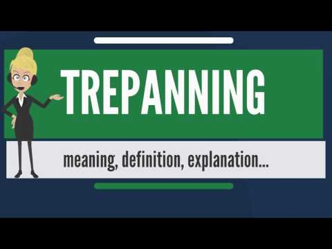 What is TREPANNING? What does TREPANNING mean? TREPANNING meaning, definition & explanation