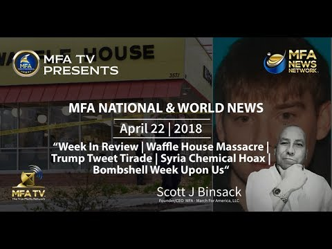 04/22/2018 MFA World News - Waffle House Masscare | Syria False Flag | Bombshell Week