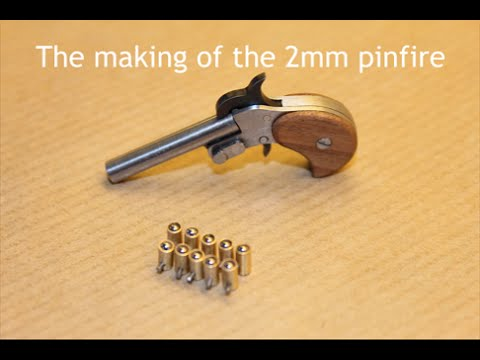 The Making Of The 2mm Pinfire Pistol Youtube
