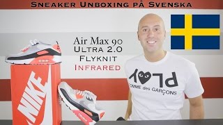 new styles 816f4 e628d Sneaker Unboxing på Svenska (Swedish) - Air Max 90 Ultra 2.0 Flyknit  Infrared -