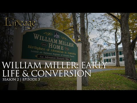 William Miller : Early Life & Conversion | Episode 3 | Lineage