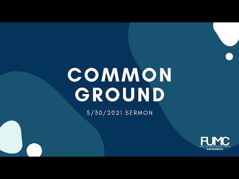 Common Ground Sermon 5/30/21