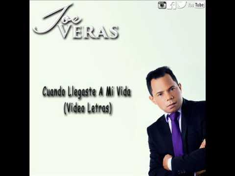 Joe Veras Cuando Llegaste A Mi Vida (Video Letras) 2016
