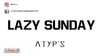Atyp's - Lazy Sunday