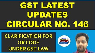 GST LATEST    Circular  146   Clarification for applicability of Dynamic Quick Response (QR) Code