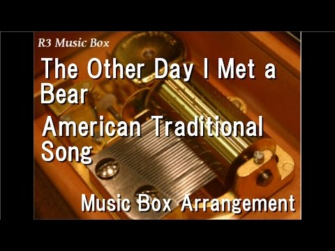The Other Day I Met a Bear/American Traditional Song [Music Box]
