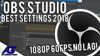 Best OBS Recording Settings 2018! 1080p 60FPS (NO LAG)