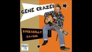 Gene Crazed  Rockabilly Raving + Like a Train