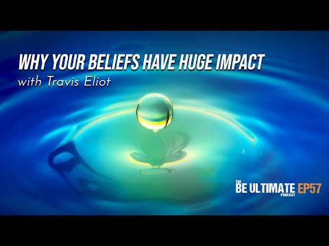Why Your BELIEFS Have HUGE IMPACT - The BE ULTIMATE Podcast (Ep57)