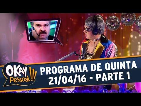Okay Pessoal!!! (21/04/16) - Quinta - Parte 1