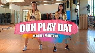 DOH PLAY DAT - Machel Montano / ZUMBA con MELISSA y ALBA