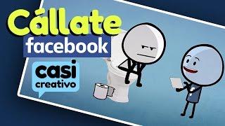 Cállate Facebook | Casi Creativo