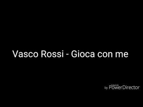 Vasco Rossi - Gioca con me