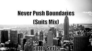 "Never Push Boundaries (Suits TVshow Mix) by  Gutto Serta ""Greenback Boogie Remix"""