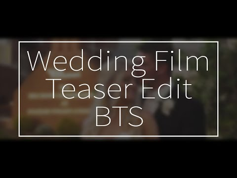 How I Edit My Wedding Film Teasers