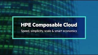 HPE Composable Cloud: Speed, simplicity, scale, and smart economics