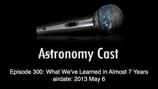 Astronomy Cast Ep. 300: What We